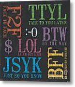 Tween Textspeak 4 Metal Print