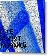 Unite Against Ignorance Metal Print