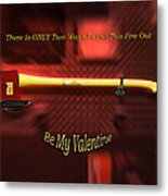 Valentine Two Ways To Put This Fire Out Metal Print
