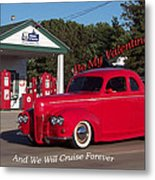 Valentine We Will Cruise Forever Metal Print