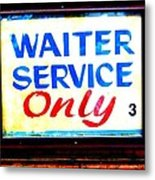 Waiter Service Only Metal Print