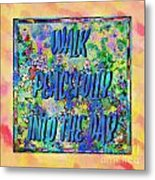 Walk Peacefully Into The Day 2 Metal Print