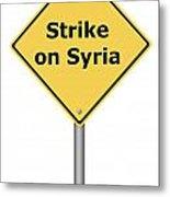 Warning Sign Strike On Syria Metal Print