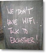 We Do Not Have Wifi - Talk To Each Other Metal Print