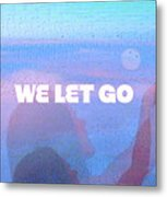 We Let Go Metal Print