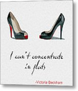 Wear The Right Shoes Metal Print