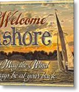 Welcome Ashore Sign Metal Print