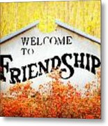 Welcome To Friendship Metal Print
