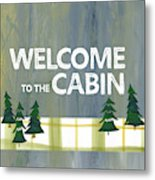 Welcome To The Cabin Metal Print