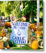 Welcome To The Garlic Festival Metal Print