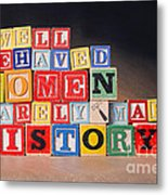 Well Behaved Women Rarely Make History Metal Print