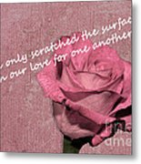 We've Only Scratched The Surface Valentine Metal Print