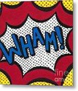 Wham Metal Print