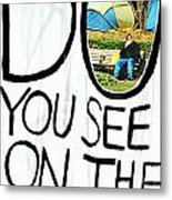 What Do You See On The Other Side Metal Print