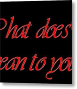 What Does Love Mean To You Metal Print