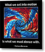 What We Set In Motion Metal Print