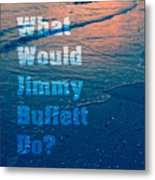 What Would Jimmy Buffet Do Square Metal Print