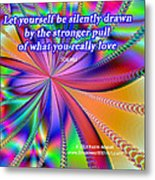 What You Really Love Metal Print