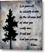 What You Really Love - Rumi Quote Metal Print