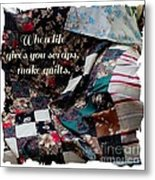 When Life Give You Scraps Make Quilts Metal Print