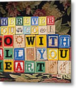 Wherever You Go Go With All Your Heart Metal Print