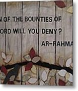 Which Favors Will You Deny? Metal Print by Salwa  Najm