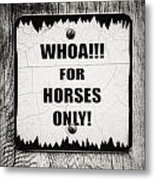 Whoa For Horses Only Sign In Black And White Metal Print