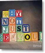 Why Not Just Be You? Metal Print