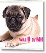 Will U Be Mine? Metal Print