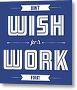 Wish For Work Motivational Quotes Poster Metal Print
