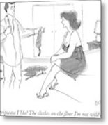 Woman To Man As He Undresses Metal Print