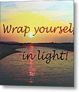 Wrap Yourself In Light Metal Print