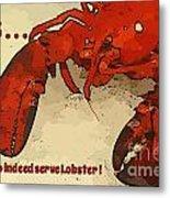 Yes We Serve Lobster Metal Print