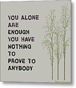 You Alone Are Enough - Maya Angelou Metal Print