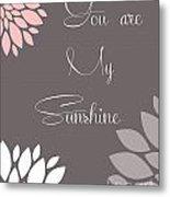 You Are My Sunshine Peony Flowers Metal Print