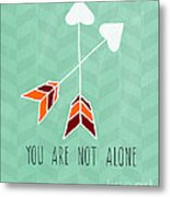 You Are Not Alone Metal Print
