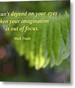 You Can't Depend On Your Eyes Metal Print