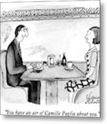 You Have An Air Of Camille Paglia About You Metal Print