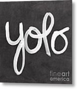 You Only Live Once Metal Print by Linda Woods