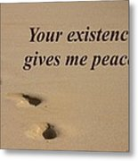 Your Existence Gives Me Peace. Metal Print