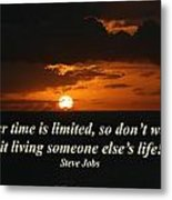 Your Time Is Limited Metal Print
