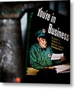 Youre In Business Metal Print