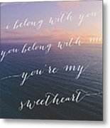 You're My Sweetheart Metal Print