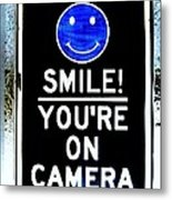 You're On Camera Metal Print