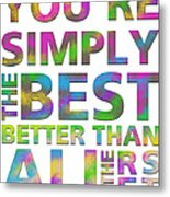 You're Simply The Best Metal Print