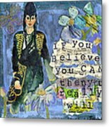 Inspirational Art - If You Believe You Can Then You Really Will Metal Print