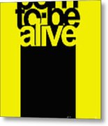 Born To Be Alive Metal Print