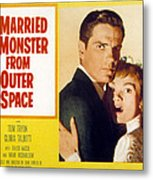 I Married A Monster From Outer Space Metal Print