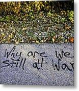 American Graffiti Why Are We Still At War Metal Print