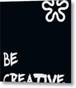 Be Creative Metal Print by Georgia Fowler